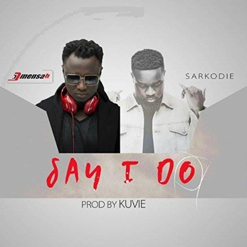 DJ Mensah Ft Sarkodie – Say I Do (Prod By Kuvie)