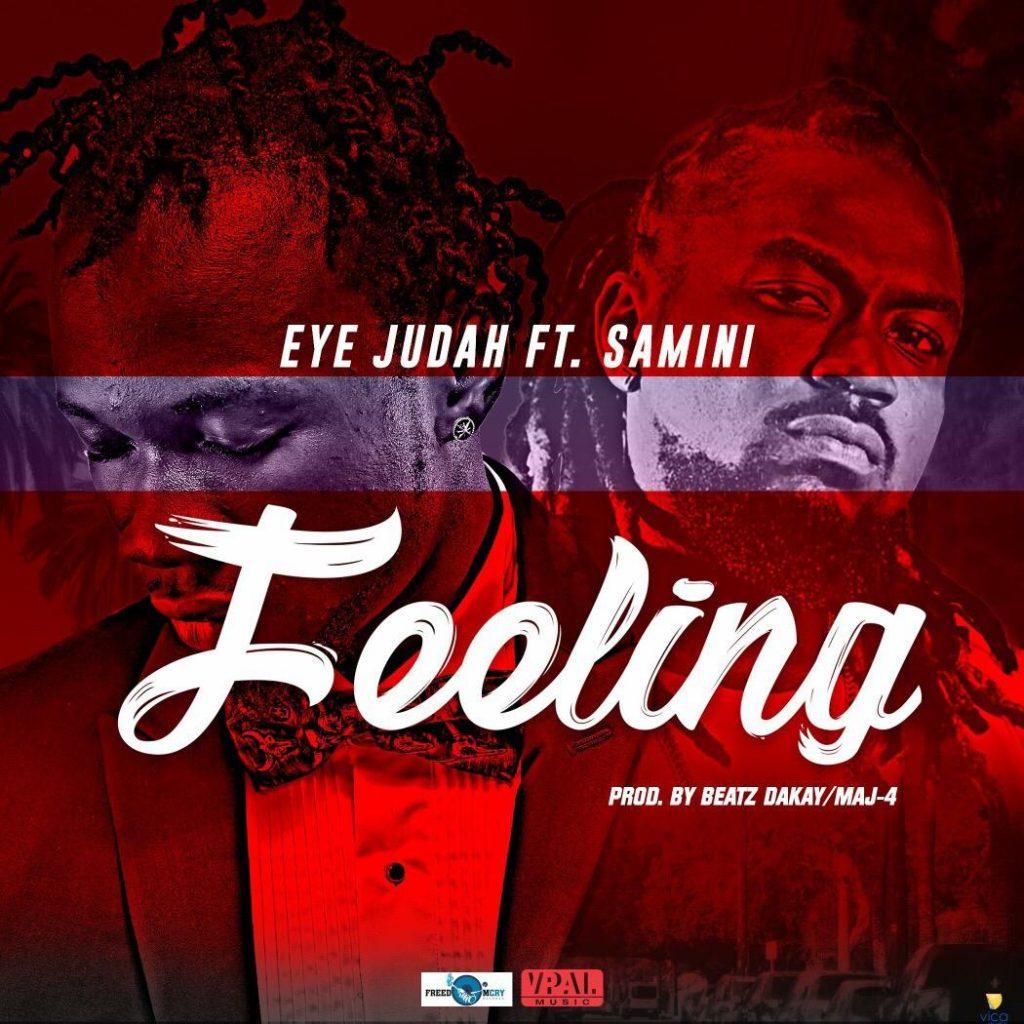 Eye Judah ft. Samini - Feeling (Prod by Beatz Dakay X MAJ 4)