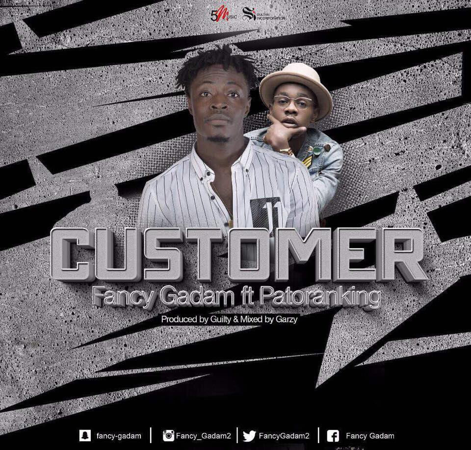 Fancy Gadam Ft. Patoranking - Customer (Prod By Guilty Beatz)