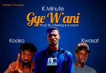 K.Minute ft Kooko x Kwasat - Gye W'ani (Prod By 2Flexing & Kwasat)