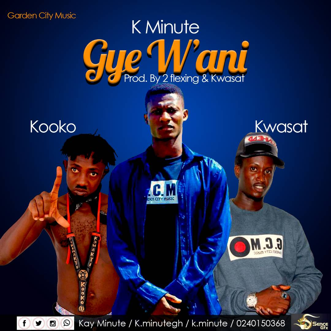 K.Minute ft Kooko x Kwasat - Gye W'ani (Prod By 2Flexing & Kwasat)