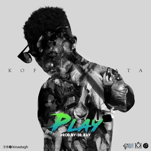 Kofi Kinaata - Play