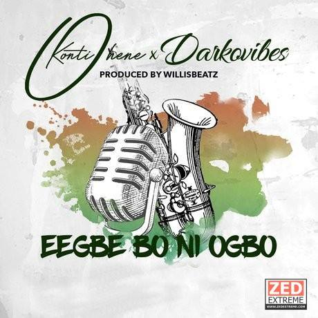 Kontihene ft Darkovibes – Eegbe Bo Ni Ogbo (Prod. by Willisbeatz)