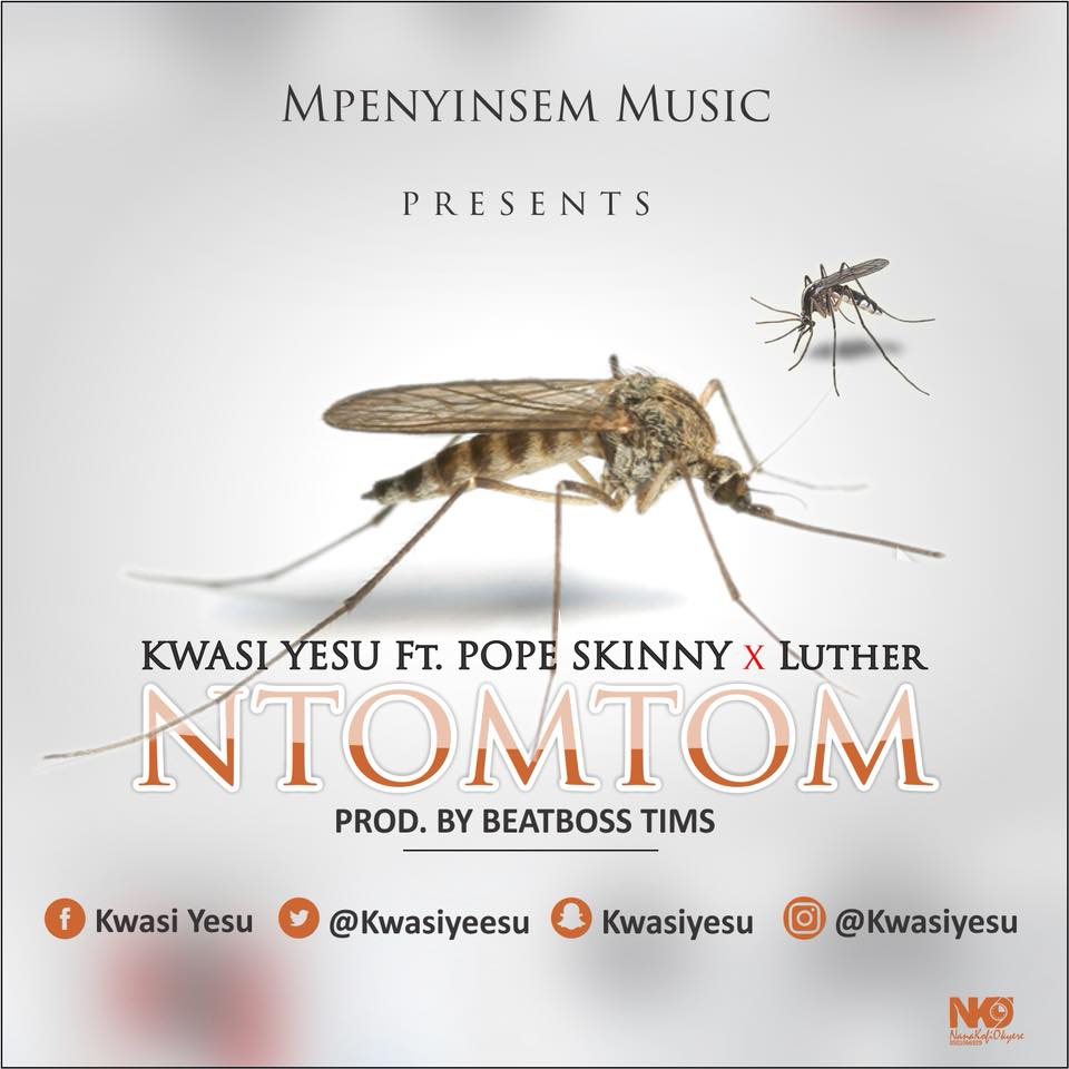 Kwasi Yesu - Ntomtom ft Luther & Pope skinny (Prod. By BeatBoss Tims)