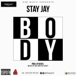 Stay Jay – Body (Prod By Bentil)