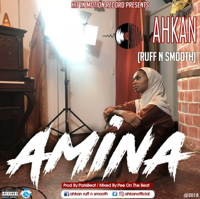 Ahkan Ruff N Smooth - Amina (Prod By ParisBeatz & Mixed By Pee OnThe Beat)