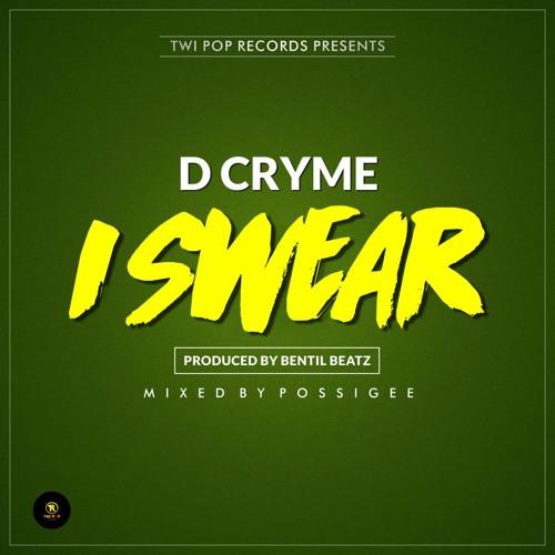 D Cryme - I SWEAR (Prod By Bentil Beatz)
