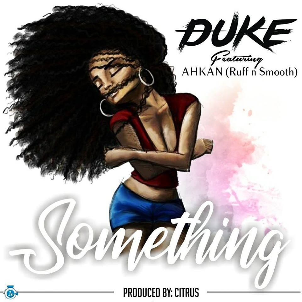 Duke ft. Ahkan (Ruff N Smooth) – Something (Prod. by Citrus)
