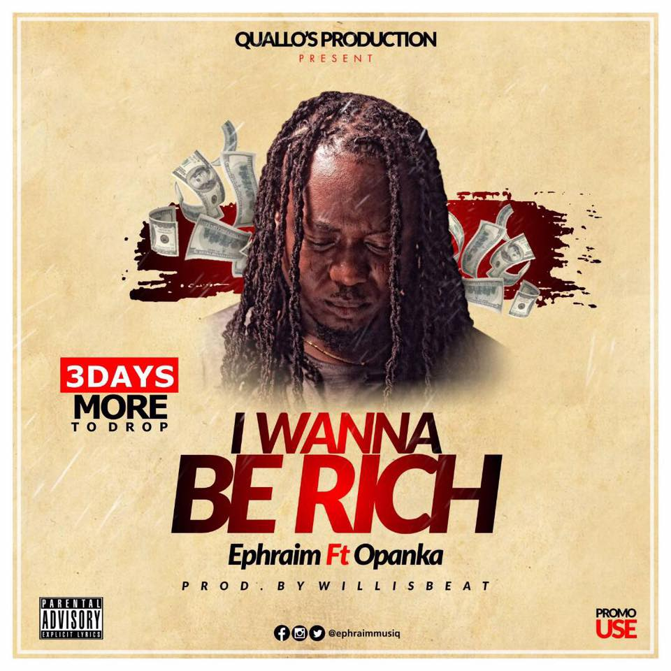 Ephraim - I wanna Be Rich ft. Opanka (Prod. by WillisBeatz)