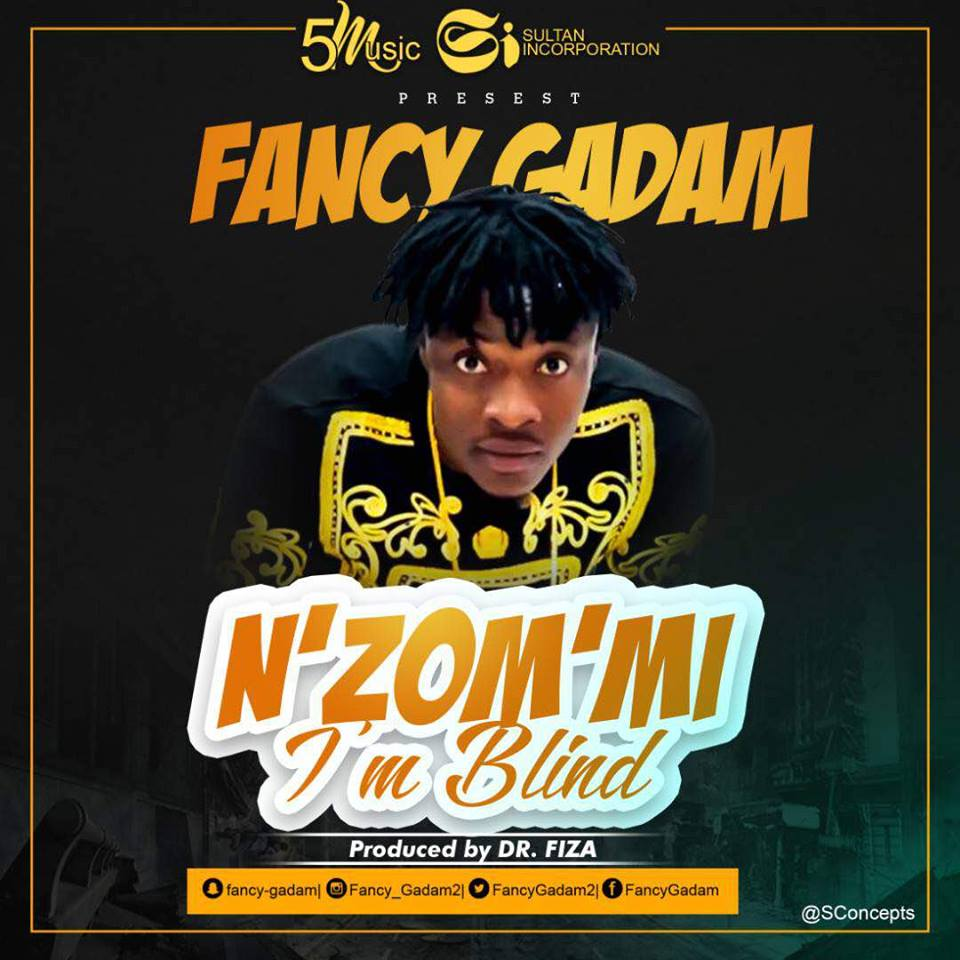 Fancy Gadam – N Zom Mi (I'm Blind) (Prod. By DrFiza)