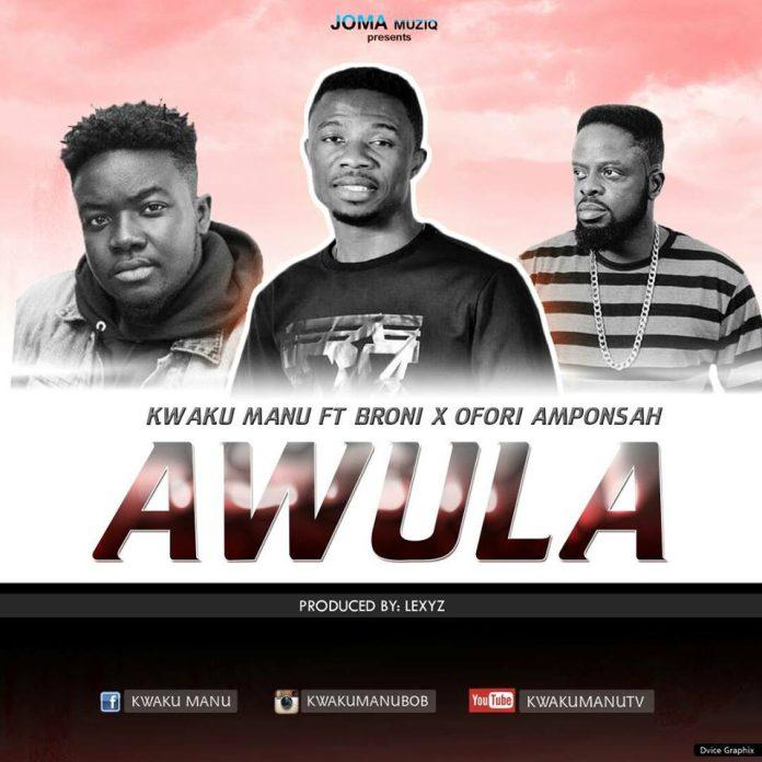 Kwaku Manu ft Ofori Amponsah x Broni - Awula (Prod By Lexyz Beatz)