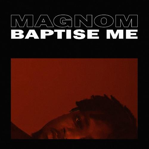 Magnom - Baptise me (Prod By Magnom)