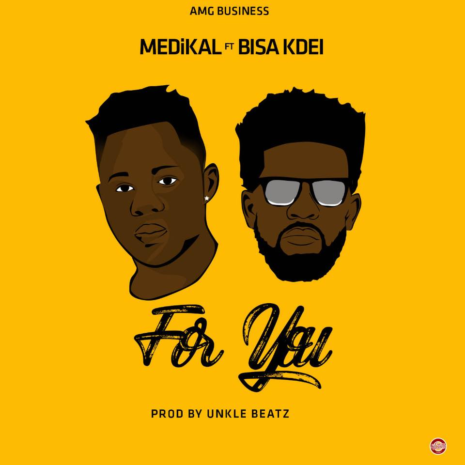 Medikal Ft Bisa Kdei – For You (Prod By Unkle Beatz)