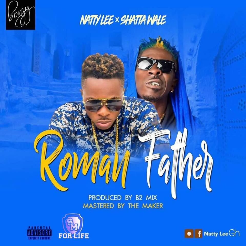DOWNLOAD MP3 : Natty Lee Ft Shatta Wale – Roman Father (Prod By B2)