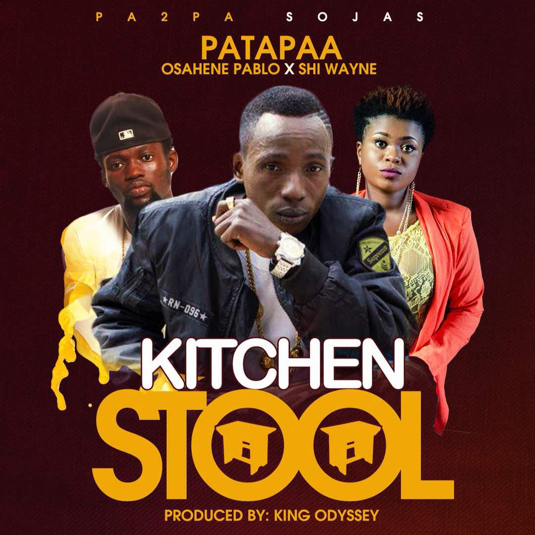 Patapaa - Kitchen Stool Ft Shi Wayne X Osahene Pablo (Prod By King Odyssey)
