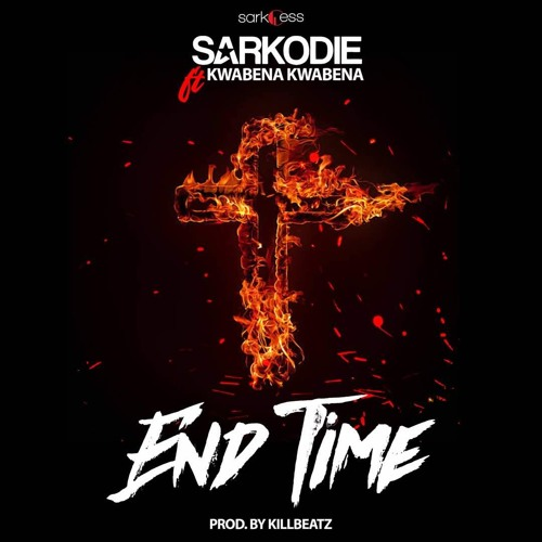 Sarkodie Ft Kwabena Kwabena - End Time (Prod By Killbeatz)