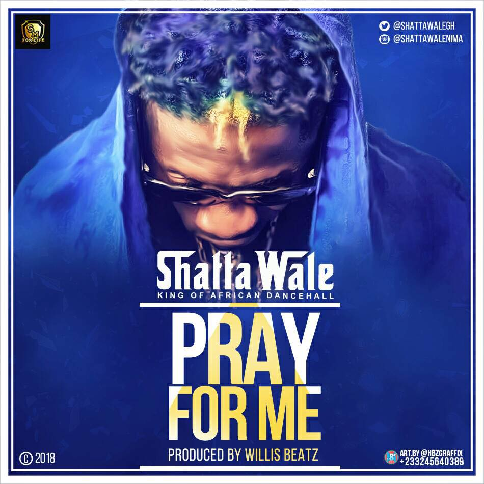 Shatta Wale - Pray For Me (Prod By Willsbeatz)