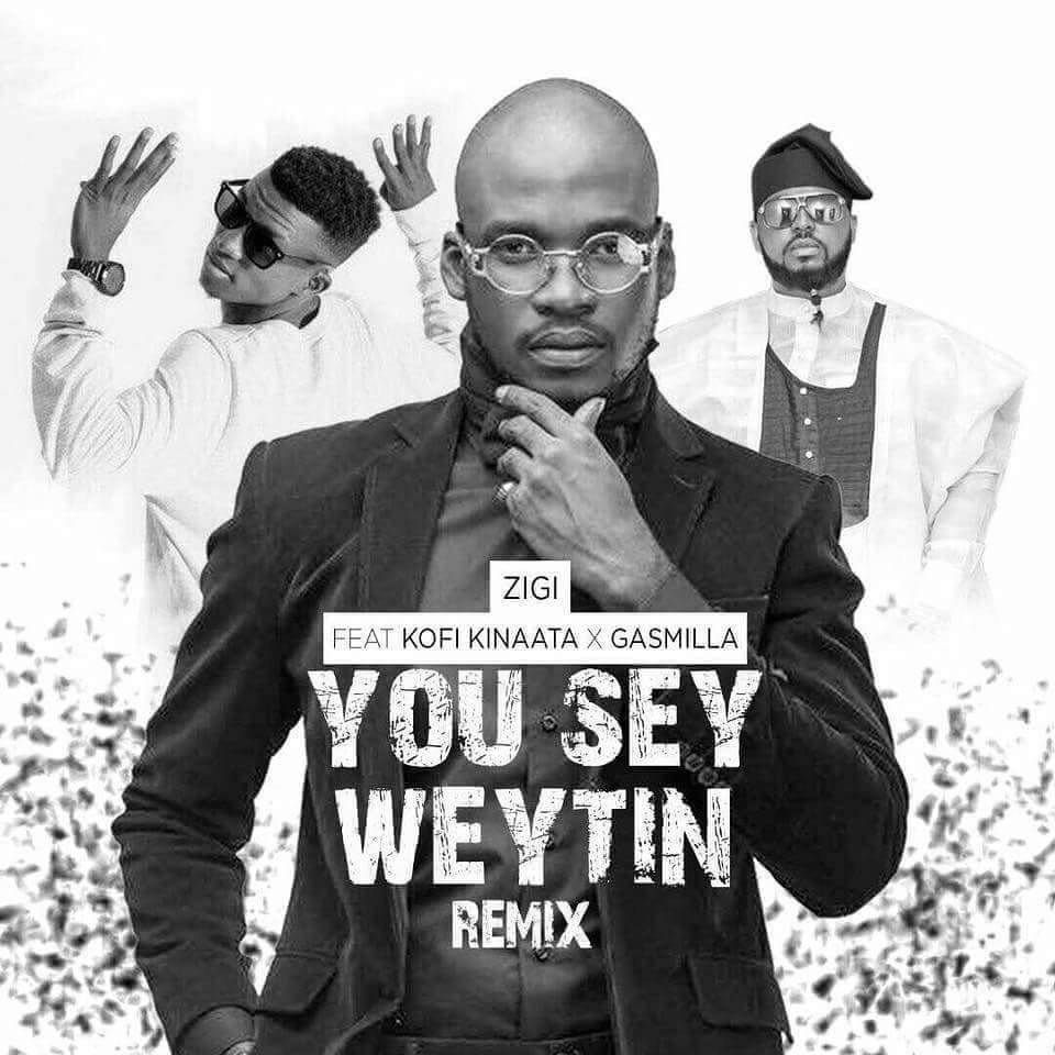 Zigi ft. Kofi Kinaata x Gasmilla - You Say Weytin Remix