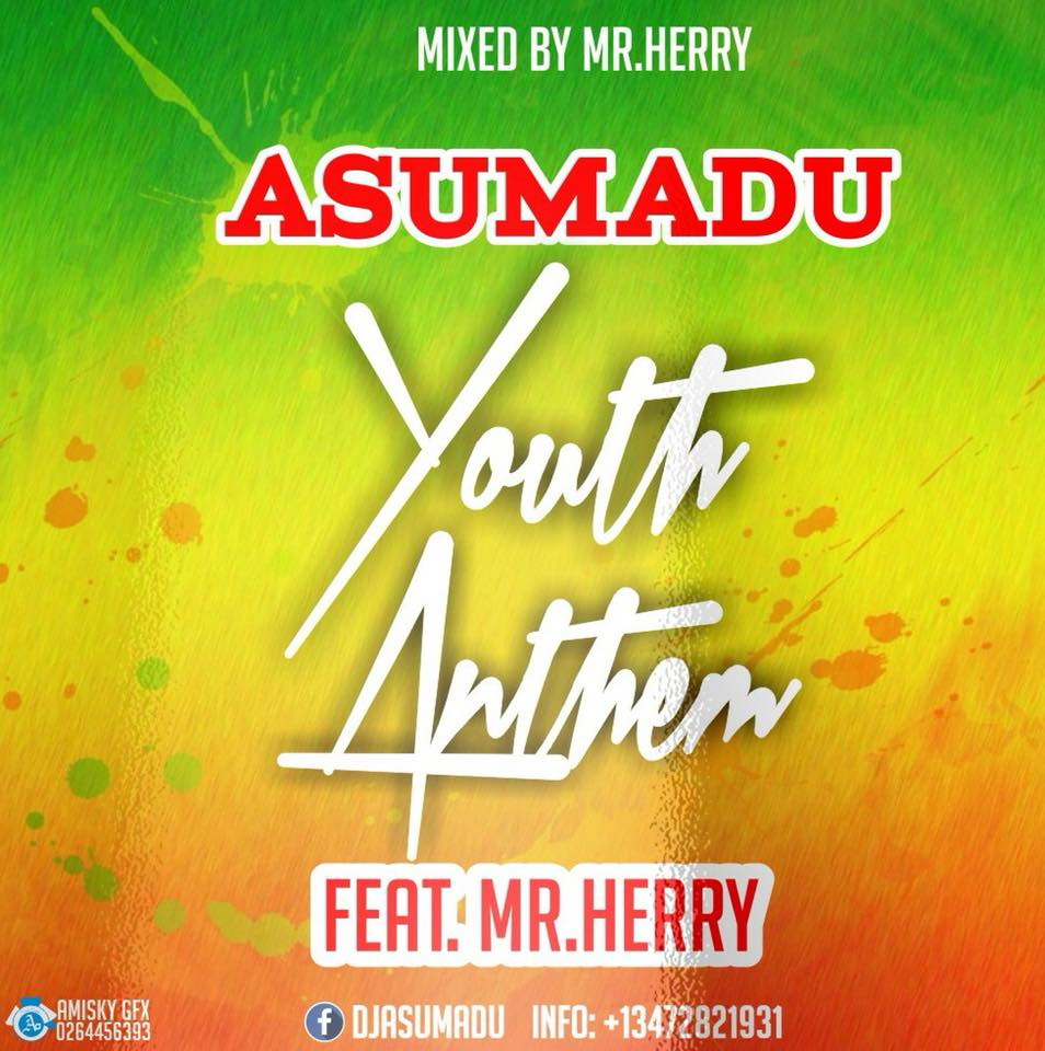 Asumadu - Youth Anthem ft Mr  Herry (Mixed by Mr Herry)