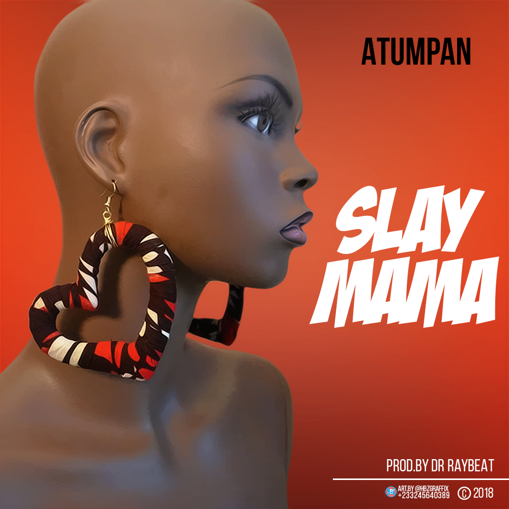 Atumpan - Slay Mama (Prod. By Dr Ray)