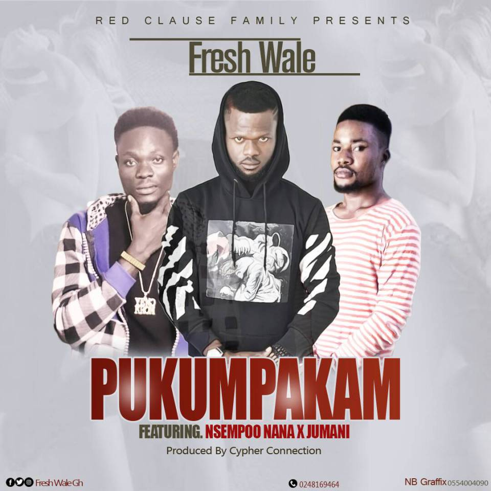 Fresh Wale - Pukumpakam ft Nsempoo Nana x Jumani (Prod by Cypher Connection)