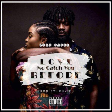 Lord Paper – Love No Catch You Before (Prod by Kuvie)