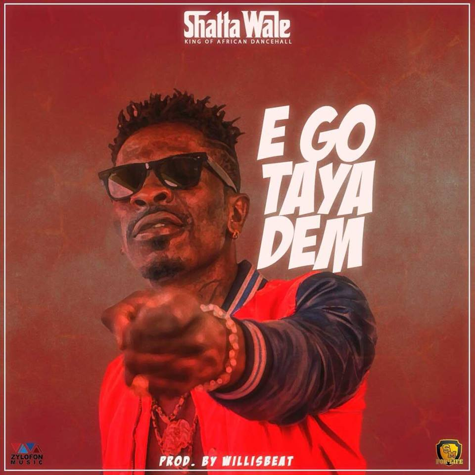 Shatta Wale - Ego Taya Dem (Prod By Wills Beatz)