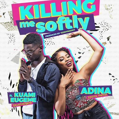 Adina ft Kuami Eugene - Killing Me Softly (Prod by TeddyMadeIt)