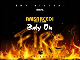 Amsakcedi - Baby On Fire (Prod By Beatz Boss)