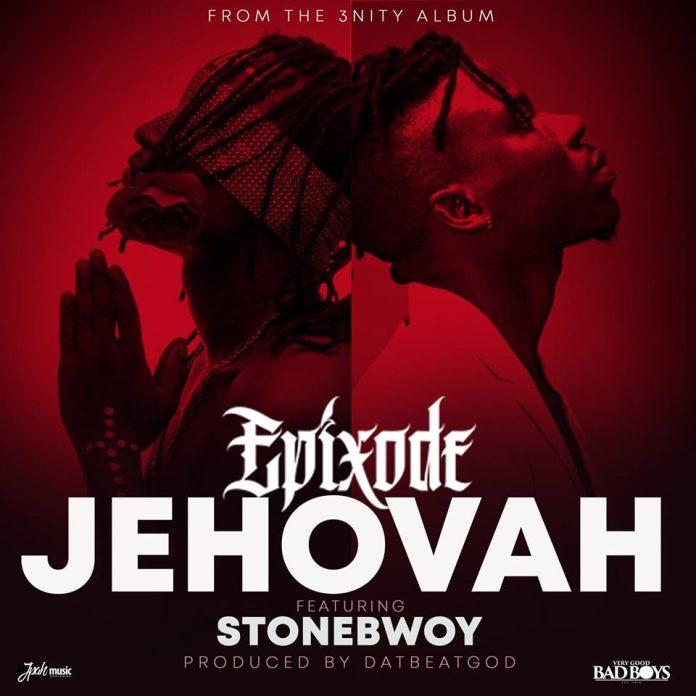Epixode Ft Stonebwoy - Jehovah (Prod.By DatBeatGod)