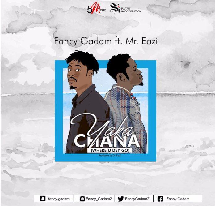 Fancy Gadam ft. Mr Eazi – Yaka Chana (Where U Dey Go)