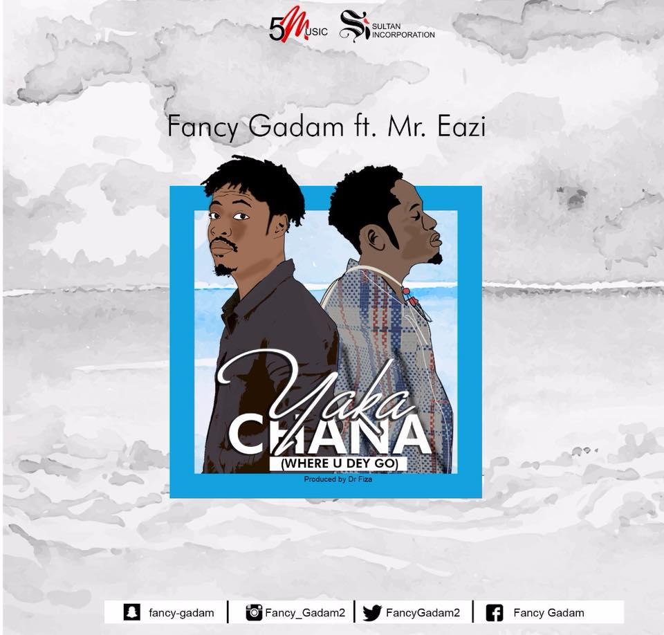 DOWNLOAD MP3 : Fancy Gadam ft. Mr Eazi – Yaka Chana (Where U Dey Go)
