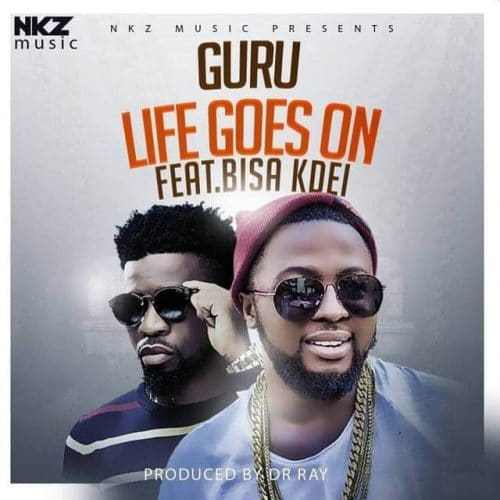 Guru - Life Goes On Ft Bisa Kdei (Prod By Dr.Raybeat)