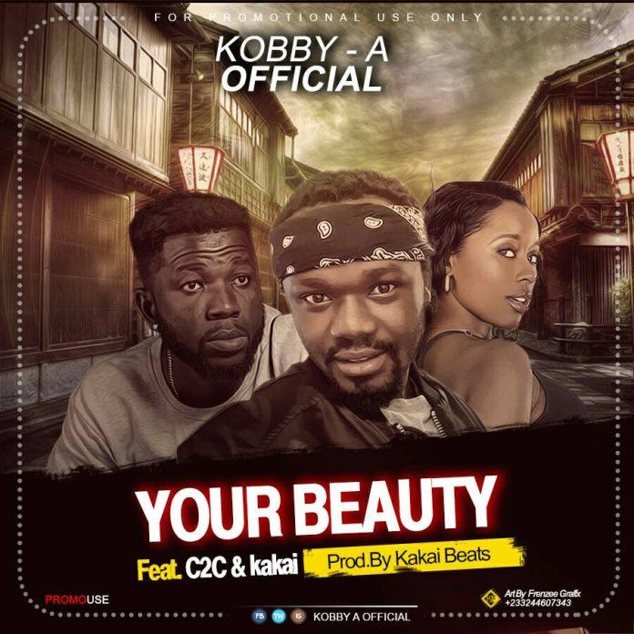 Kobby-A ft. C2C - Your Beauty x Kakai (Prod By Kakai Beatz)