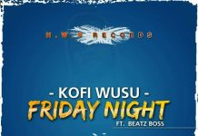 Kofi Wusu - Friday Night Ft Beat Boss (Prod By Beatz Boss)