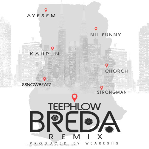 DOWNLOAD MP3 : TeePhlow – Breda (Remix) ft Strongman x Ayesem x Chorch x Nii Funny x Kahpun x Ssnowbeatz
