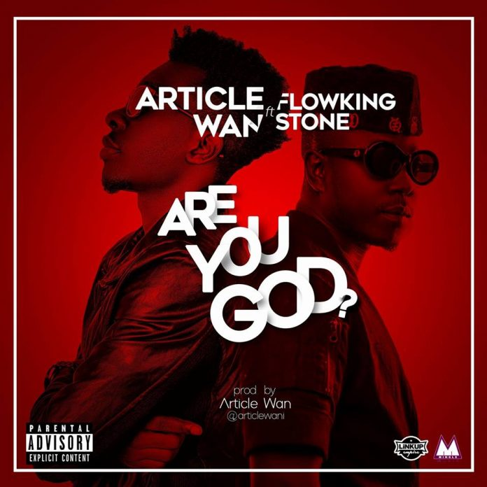 Article Wan ft FlowKing Stone - Are You God (Prod By Article Wan)