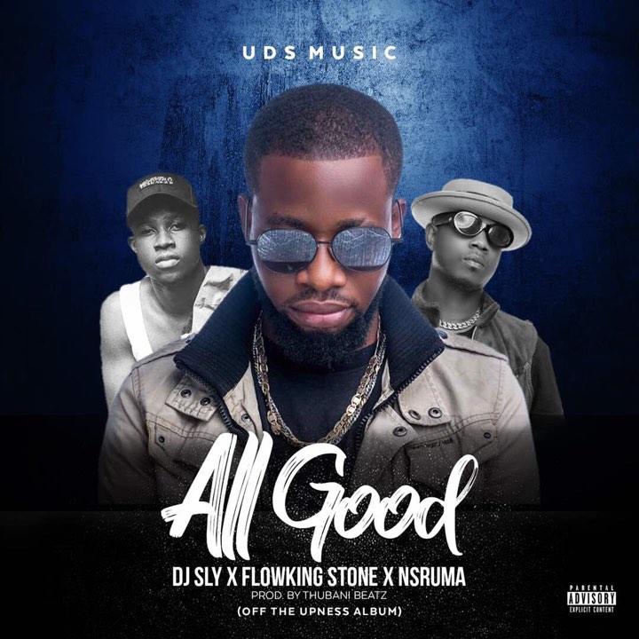 DOWNLOAD MP3 : Dj Sly Ft Flowking Stone x Nsruma – All Good (Prod By TubhaniMuzik)