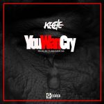 Keche - You Wan Cry (Prod By TubhaniMusik)