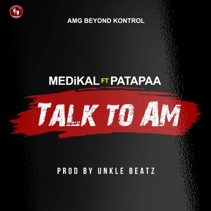 Medikal Ft Patapaa - Talk To Am (Prod.By Unkle Beatz)