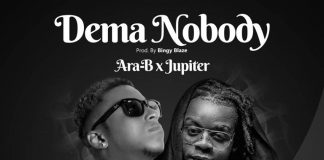 Ara-B Ft Jupitar - Dema Nobody (Prod By Bingy Blaze)