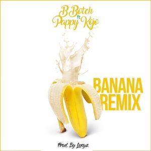 Download Mp3 B Botch Ft Pappy Kojo Banana Remix Ghanasongs