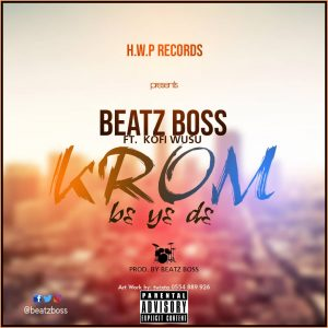 Beat Boss ft Kofi Wusu - Krom B3 Y3 D3  (Prod By Beatz Boss)