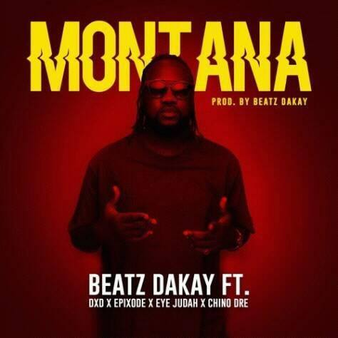 Beatz Dakay - Montana ft DxD Chino x Epixode x Eye Judah (Prod. By Beatz Dakay)