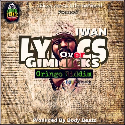 DOWNLOAD MP3 : IWAN – Lyrics Over Gimmicks (Gringo Riddim
