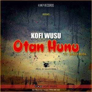 DOWNLOAD MP3 : Kofi Wusu – Otan Hunu ft Beatz Boss (Pro By