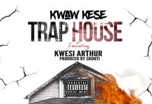 Kwaw Kese Ft Kwesi Authur - Trap House (Prod By Skonti)