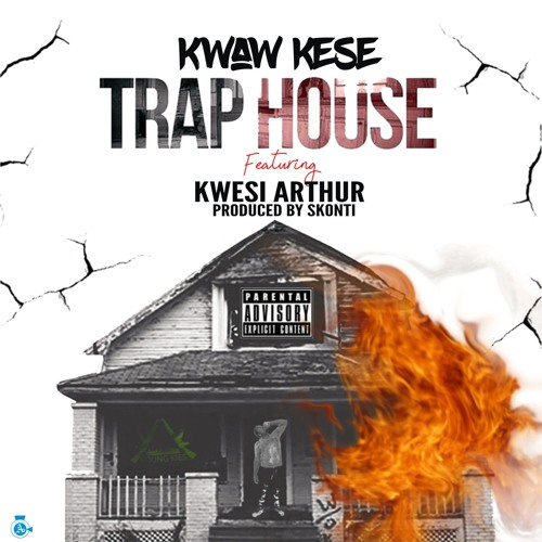 Kwaw Kese Ft Kwesi Authur - Trap House (Prod By Skonti)