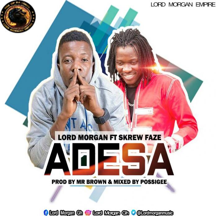 Lord Morgan Ft Skrew Faze - Adesa (Prod By Mr Brown, Mixed By PossiGee)