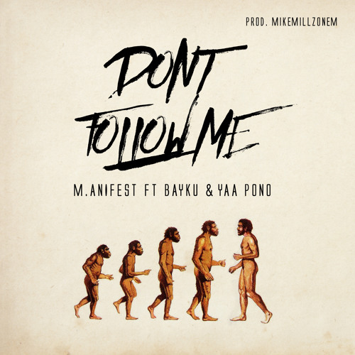 M.anifest - Don't Follow Me ft. Bayku and Yaa Pono